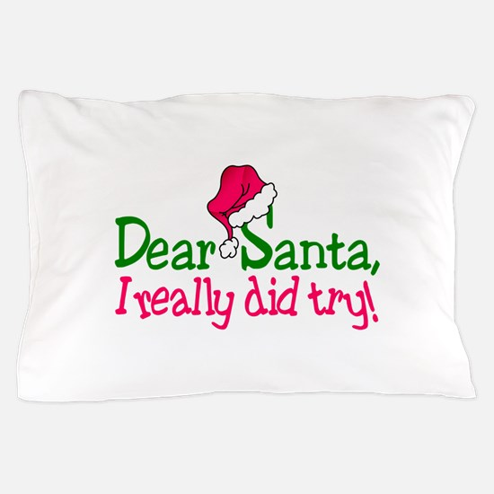 Dear Santa, I Really Did Try! Pillow Case