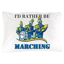 Rather Be Marching Pillow Case