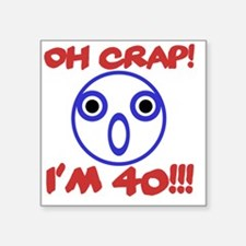 "Funny 40th Birthday Square Sticker 3"" x 3"""