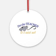 Im The Teacher Ornament (Round)