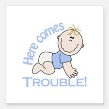 """Here Comes Trouble! Square Car Magnet 3"""" x 3"""""""
