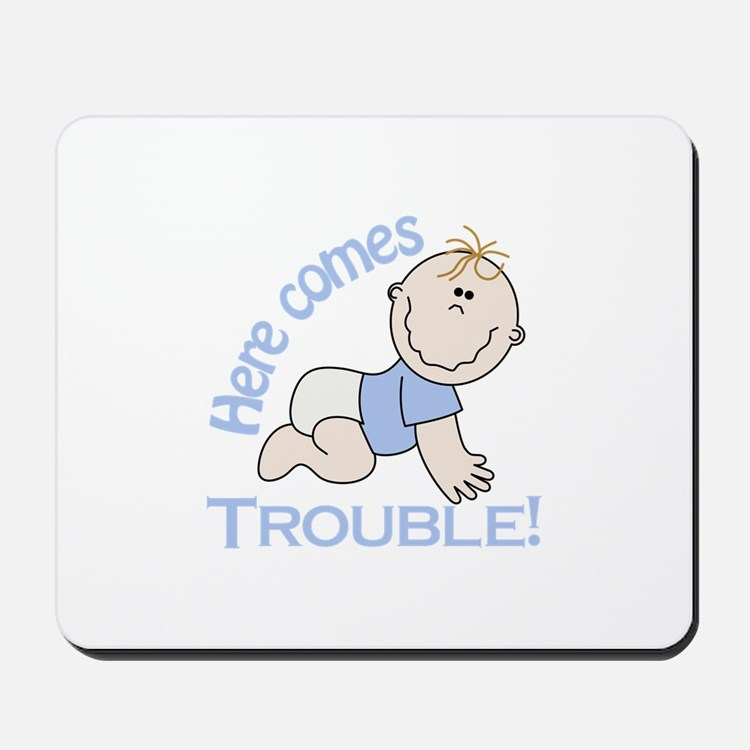 Here Comes Trouble! Mousepad