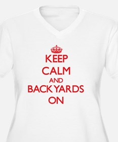 Keep Calm and Backyards ON Plus Size T-Shirt