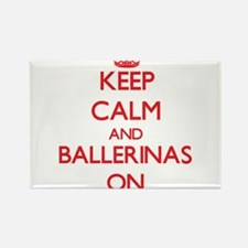 Keep Calm and Ballerinas ON Magnets