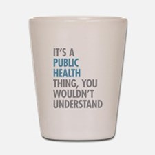 Public Health Thing Shot Glass