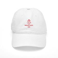 Keep Calm and Barricades ON Baseball Cap