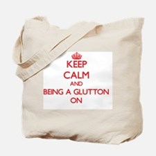 Keep Calm and Being A Glutton ON Tote Bag
