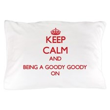 Keep Calm and Being A Goody Goody ON Pillow Case