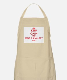 Keep Calm and Being A Small Fry ON Apron