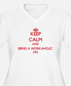 Keep Calm and Being A Workaholic Plus Size T-Shirt