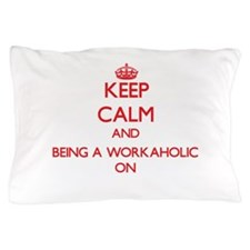 Keep Calm and Being A Workaholic ON Pillow Case