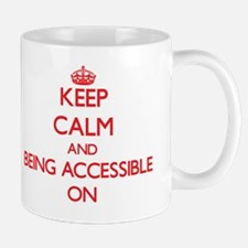 Keep Calm and Being Accessible ON Mug