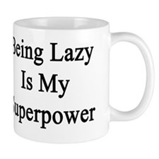 Being Lazy Is My Superpower  Mug