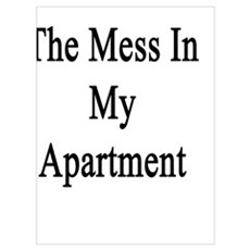 I Love The Mess In My Apartment  Poster