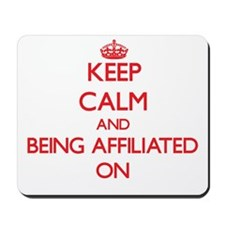 Keep Calm and Being Affiliated ON Mousepad