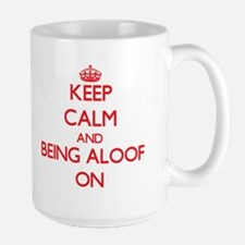 Keep Calm and Being Aloof ON Mugs