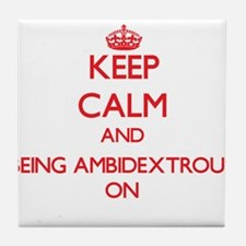 Keep Calm and Being Ambidextrous ON Tile Coaster