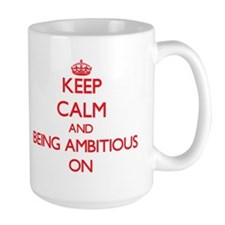 Keep Calm and Being Ambitious ON Mugs