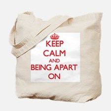 Keep Calm and Being Apart ON Tote Bag
