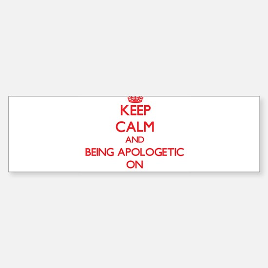 Keep Calm and Being Apologetic ON Bumper Bumper Bumper Sticker