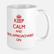 Keep Calm and Being Approachable ON Mugs