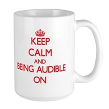 Keep Calm and Being Audible ON Mugs