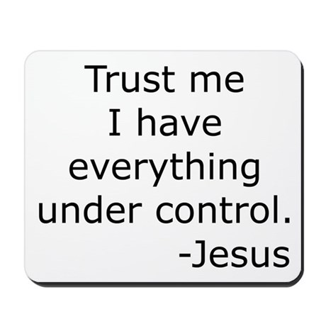 Trust Me... Jesus Mousepad