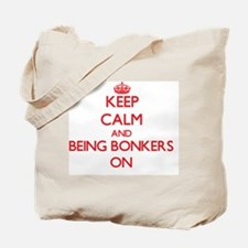 Keep Calm and Being Bonkers ON Tote Bag