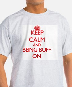 Keep Calm and Being Buff ON T-Shirt