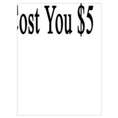 My Picture Will Cost You $5 Poster