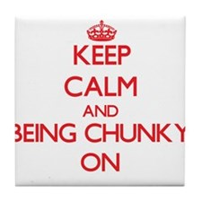 Keep Calm and Being Chunky ON Tile Coaster