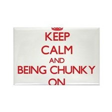 Keep Calm and Being Chunky ON Magnets