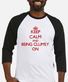 Keep Calm and Being Clumsy ON Baseball Jersey
