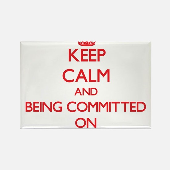 Keep Calm and Being Committed ON Magnets