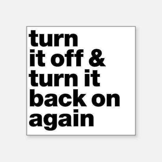 """Turn it off & turn it back  Square Sticker 3"""" x 3"""""""