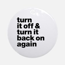 Turn it off & turn it back on again Round Ornament