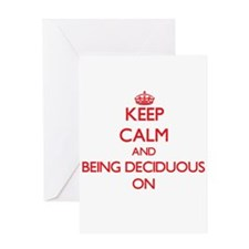 Keep Calm and Being Deciduous ON Greeting Cards