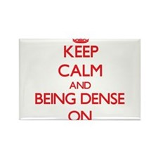 Keep Calm and Being Dense ON Magnets