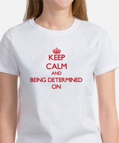 Keep Calm and Being Determined ON T-Shirt
