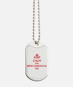 Keep Calm and Being Diabolical ON Dog Tags