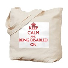 Keep Calm and Being Disabled ON Tote Bag