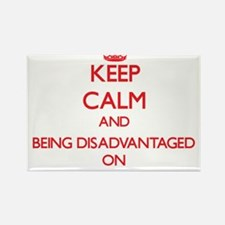 Keep Calm and Being Disadvantaged ON Magnets