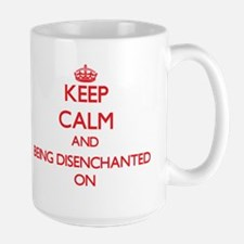 Keep Calm and Being Disenchanted ON Mugs