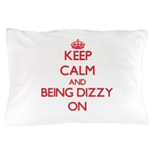 Keep Calm and Being Dizzy ON Pillow Case