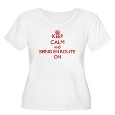 Keep Calm and BEING EN ROUTE ON Plus Size T-Shirt