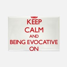 Keep Calm and BEING EVOCATIVE ON Magnets