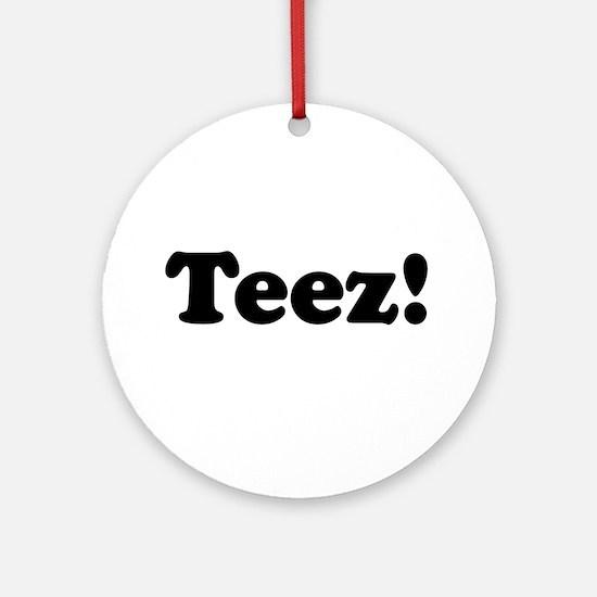Teez! Ornament (Round)