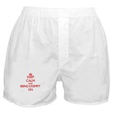 Keep Calm and BEING EXEMPT ON Boxer Shorts