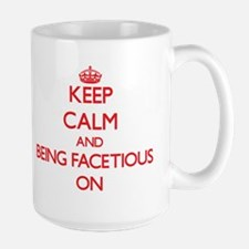 Keep Calm and Being Facetious ON Mugs