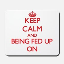 Keep Calm and Being Fed Up ON Mousepad